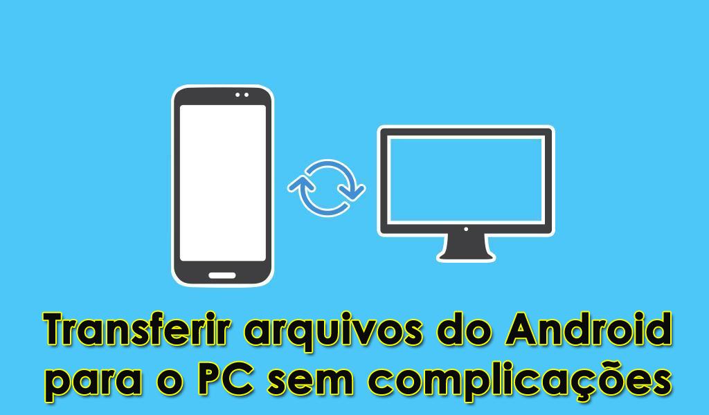 Transferir arquivos do Android para o PC sem complicações