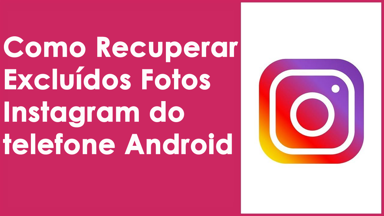 Recuperar Excluídos Fotos Instagram do telefone Android