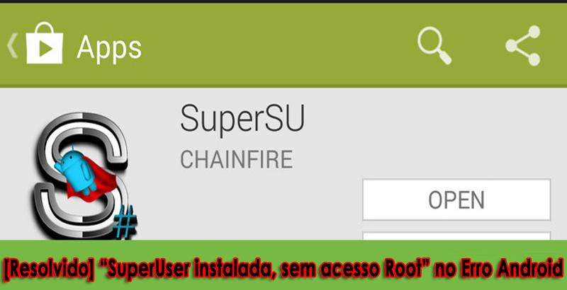 SuperUser instalada, sem acesso Root