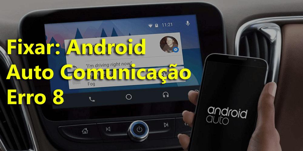 corrigir erro 8 de comunicação do Android Auto