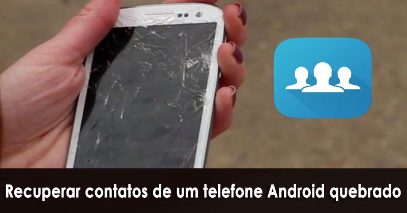 recuperar contatos de um telefone Android quebrado