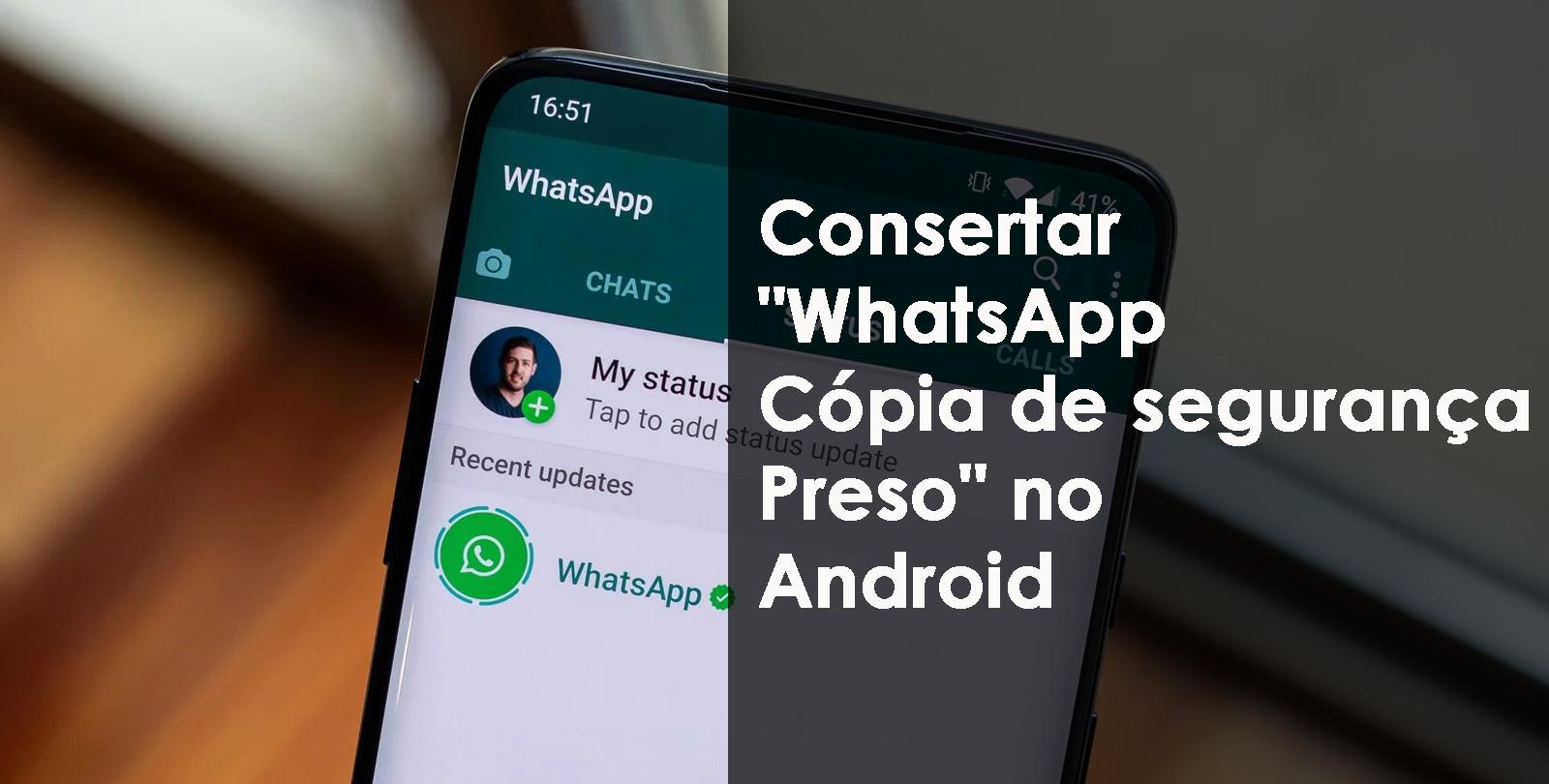 """consertar """"WhatsApp Cópia de segurança Preso"""" no Android"""