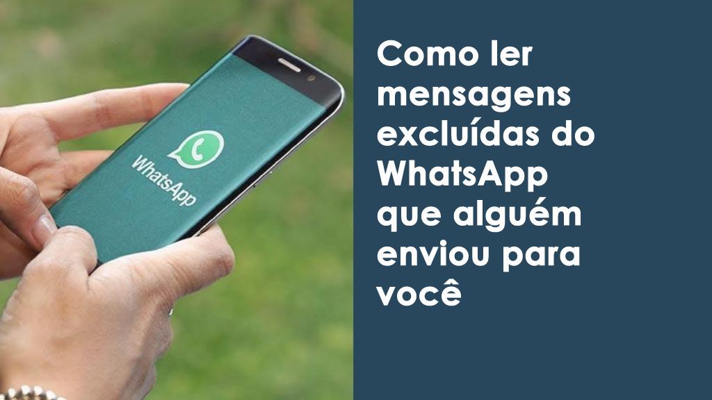 Como ler mensagens excluídas do WhatsApp que alguém enviou para você