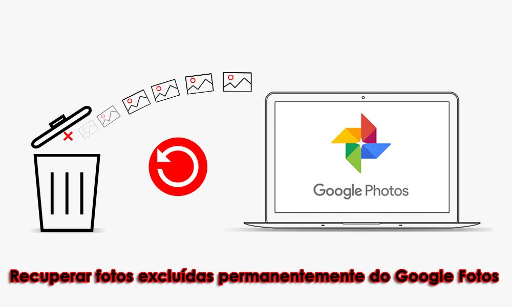 Recuperar fotos excluídas permanentemente do Google Fotos