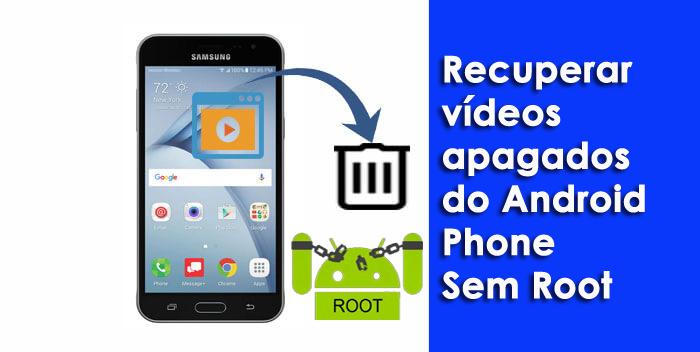 recuperar vídeos apagados do Android Phone Sem Root