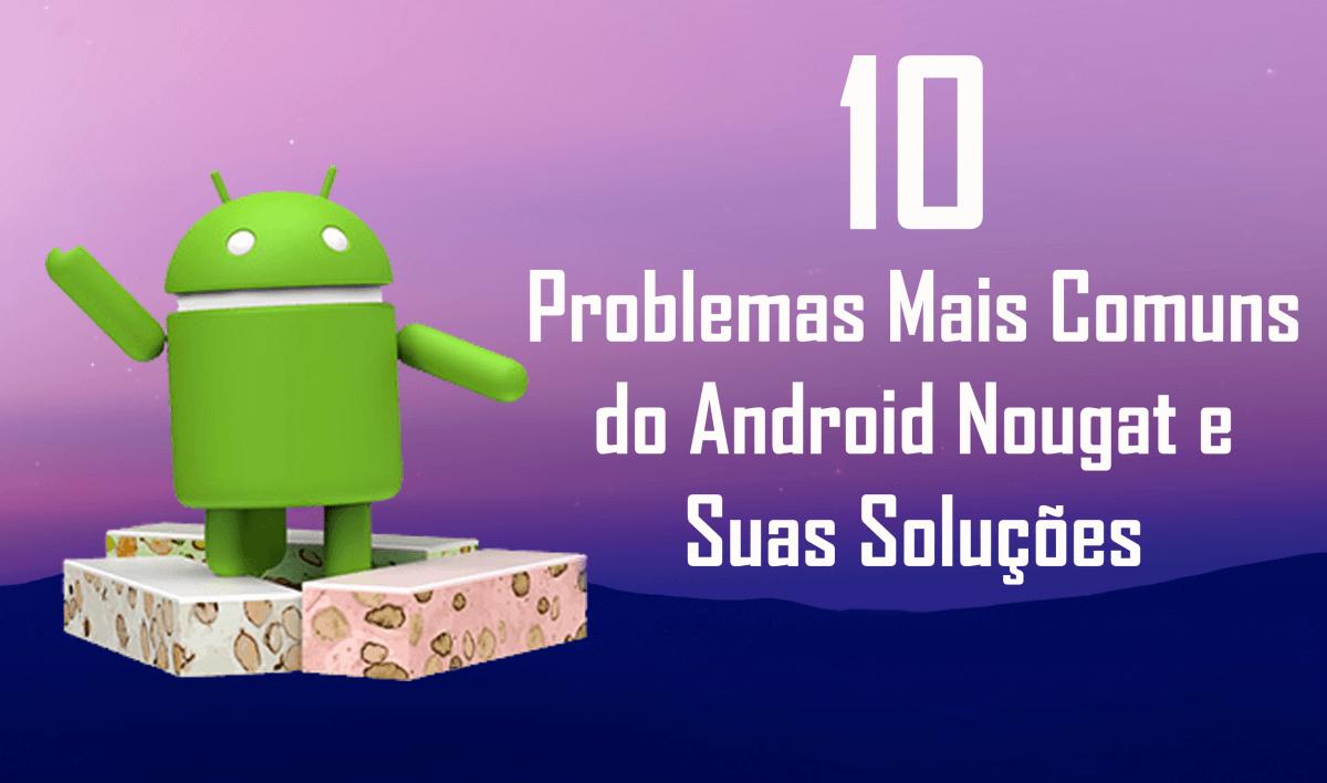 problemas mais comuns do Android Nougat e suas soluções