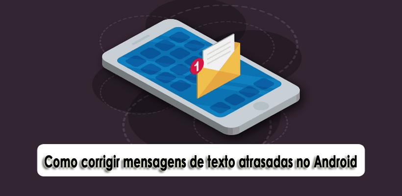 Como corrigir mensagens de texto atrasadas no Android