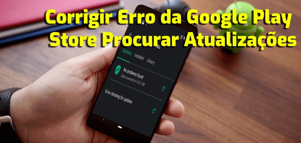 corrigir erro da Google Play Store procurar atualizações