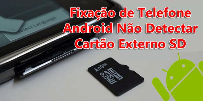 Cartão SD não reconhecido pelo Android