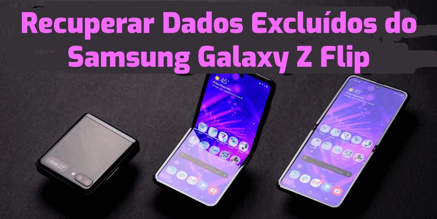 recuperar dados excluídos ou perdidos do Samsung Galaxy Z Flip