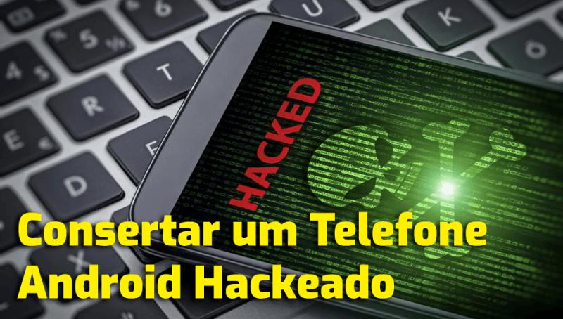 Consertar um telefone Android hackeado