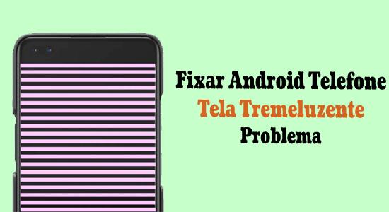 11 Correções fáceis para Cintilação de tela no Android [RESOLVIDO]