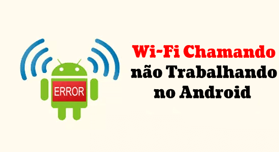 18 maneiras de corrigir Wi-Fi Chamando não Trabalhando no Android Emitir