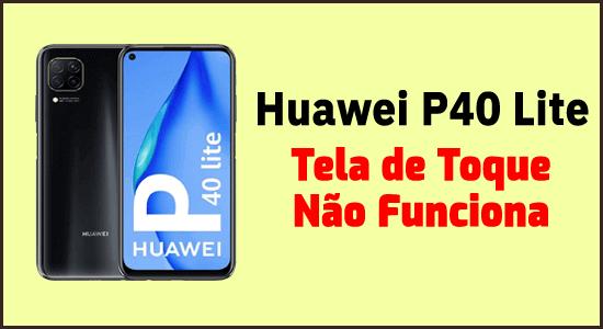 Tela de toque Huawei P40 Lite não funciona