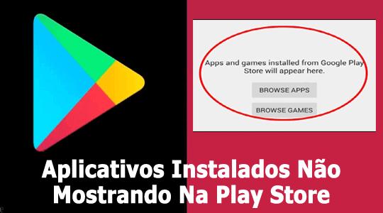 Aplicativos instalados não Mostrando na Play Store