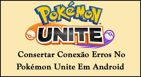 Consertar Conexão Erros No Pokémon Unite Em Android